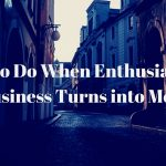 When Business Enthusiasm Turns into Business Monotony